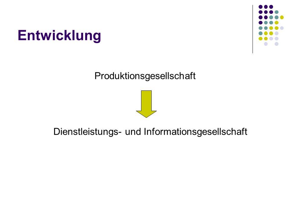 Entwicklung Produktionsgesellschaft Dienstleistungs- und Informationsgesellschaft