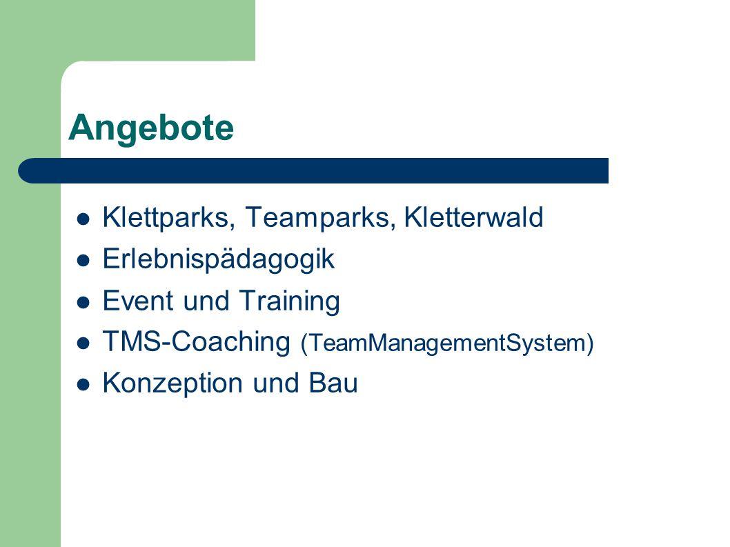 Angebote Klettparks, Teamparks, Kletterwald Erlebnispädagogik Event und Training TMS-Coaching (TeamManagementSystem) Konzeption und Bau