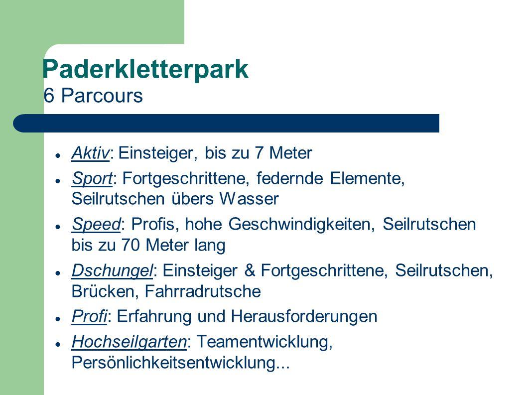 Paderkletterpark 6 Parcours Aktiv: Einsteiger, bis zu 7 Meter Sport: Fortgeschrittene, federnde Elemente, Seilrutschen übers Wasser Speed: Profis, hoh