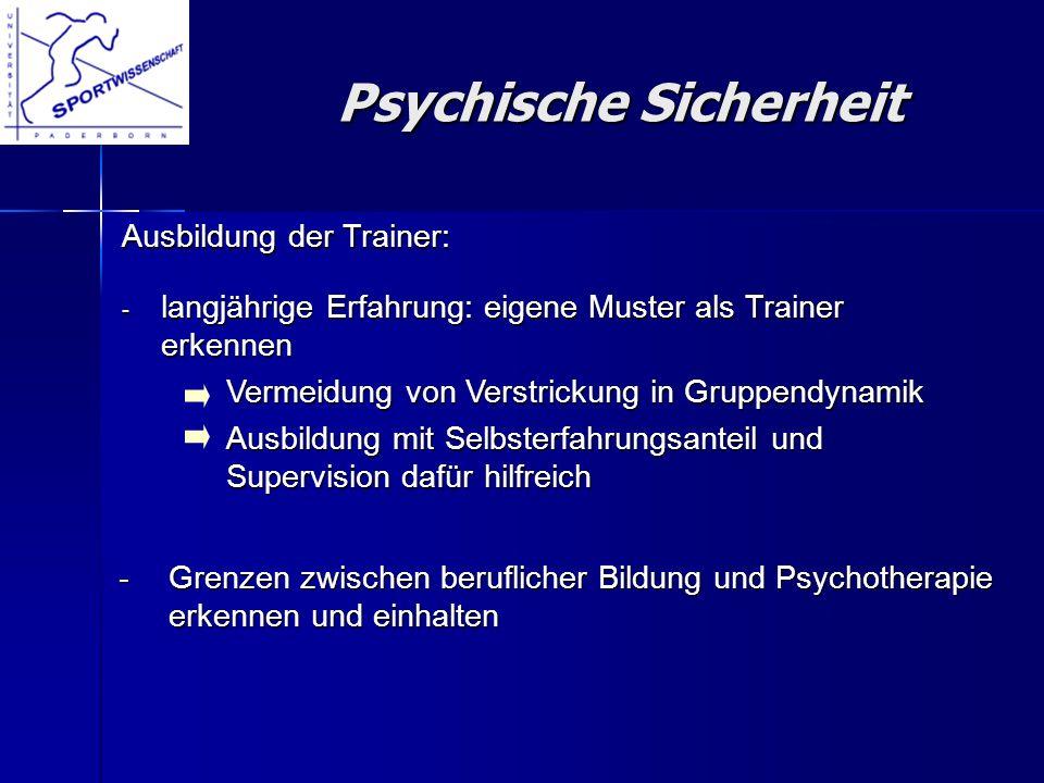 Psychische Sicherheit Psychische Sicherheit Ausbildung der Trainer: langjährige Erfahrung: eigene Muster als Trainer erkennen langjährige Erfahrung: e