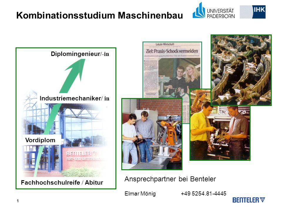 1 Kombinationsstudium Maschinenbau Industriemechaniker / in Vordiplom Diplomingenieur /-in Fachhochschulreife / Abitur Ansprechpartner bei Benteler El