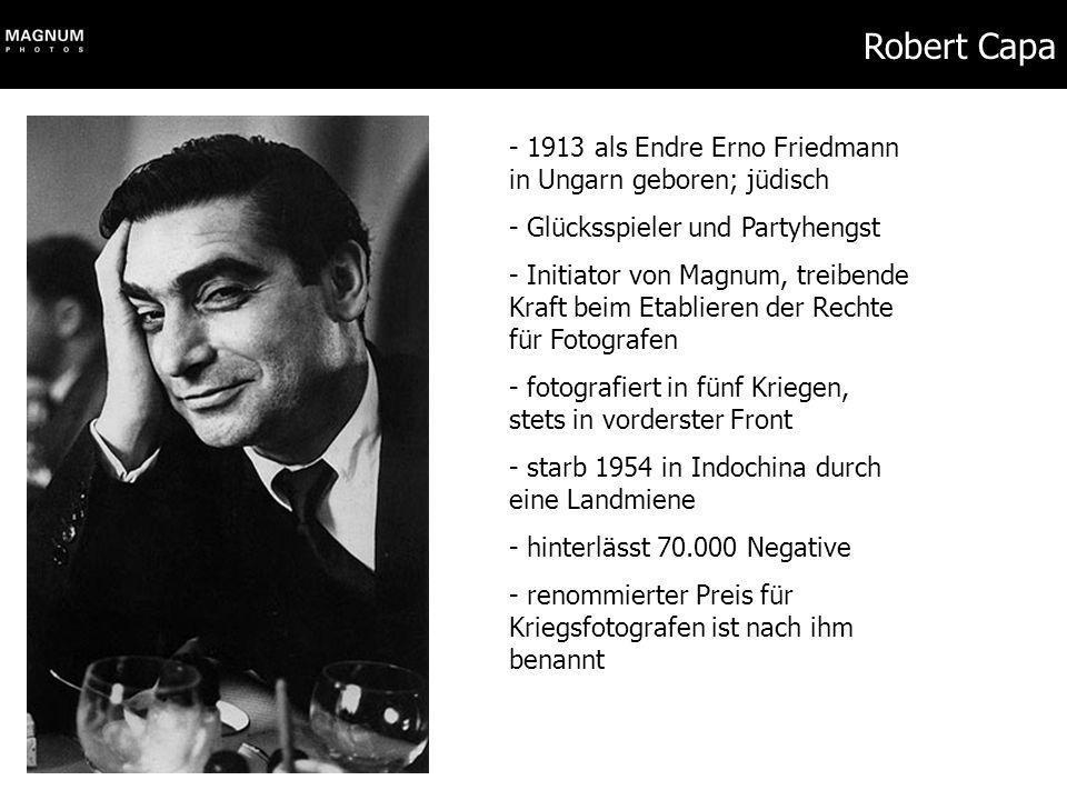 Robert Capa - 1913 als Endre Erno Friedmann in Ungarn geboren; jüdisch - Glücksspieler und Partyhengst - Initiator von Magnum, treibende Kraft beim Et