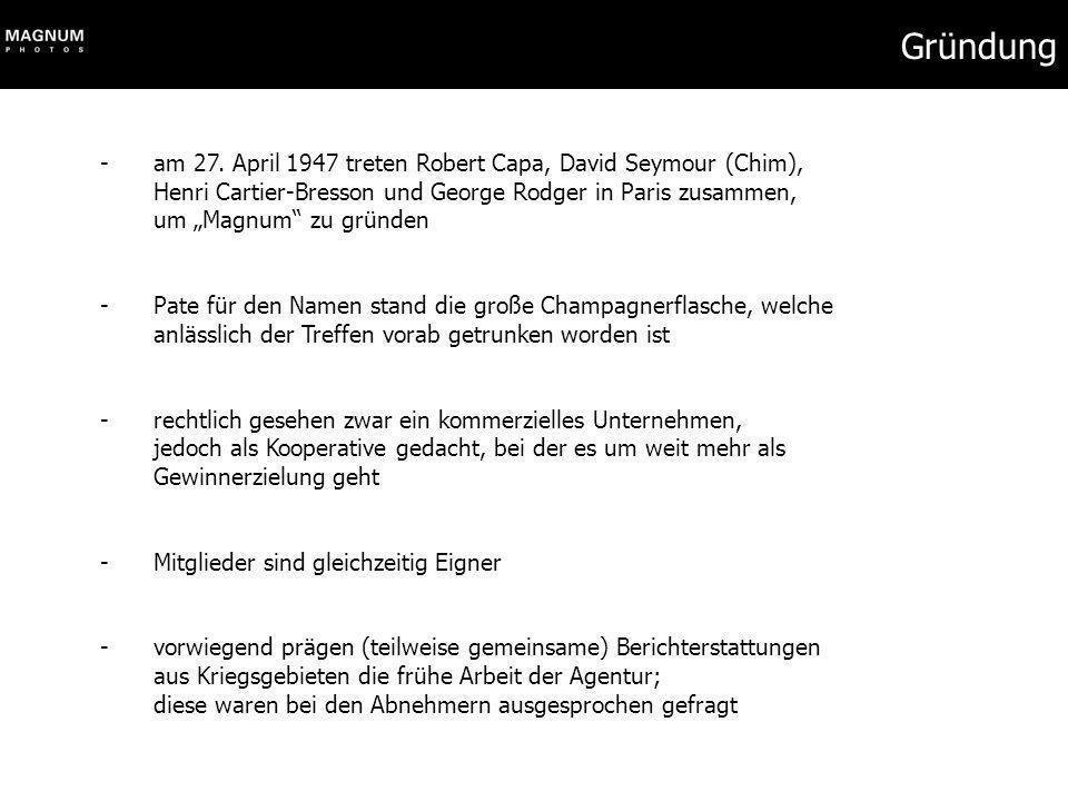 Gründung -am 27. April 1947 treten Robert Capa, David Seymour (Chim), Henri Cartier-Bresson und George Rodger in Paris zusammen, um Magnum zu gründen