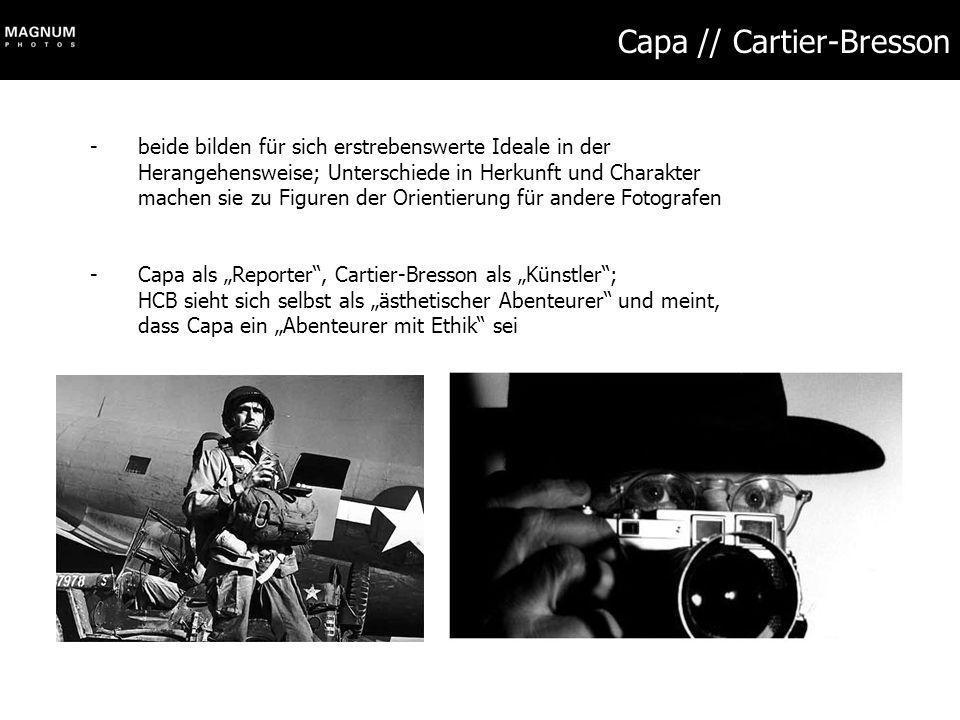 Capa // Cartier-Bresson -beide bilden für sich erstrebenswerte Ideale in der Herangehensweise; Unterschiede in Herkunft und Charakter machen sie zu Fi