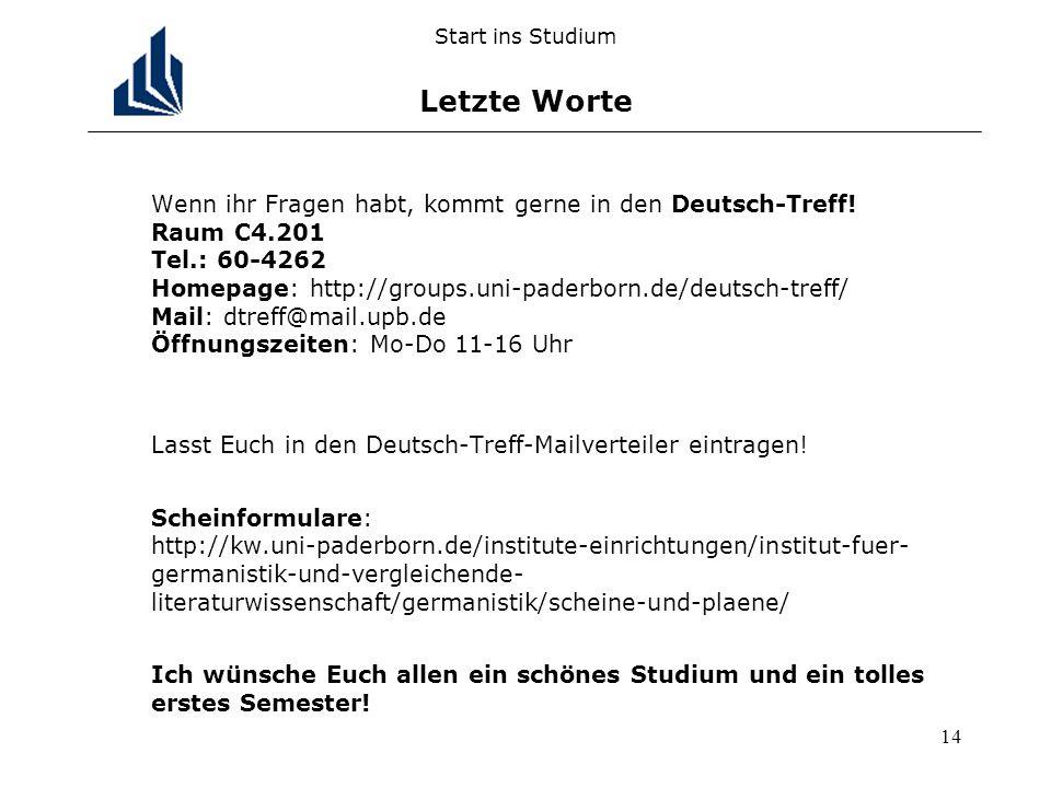 14 Start ins Studium Letzte Worte Wenn ihr Fragen habt, kommt gerne in den Deutsch-Treff.