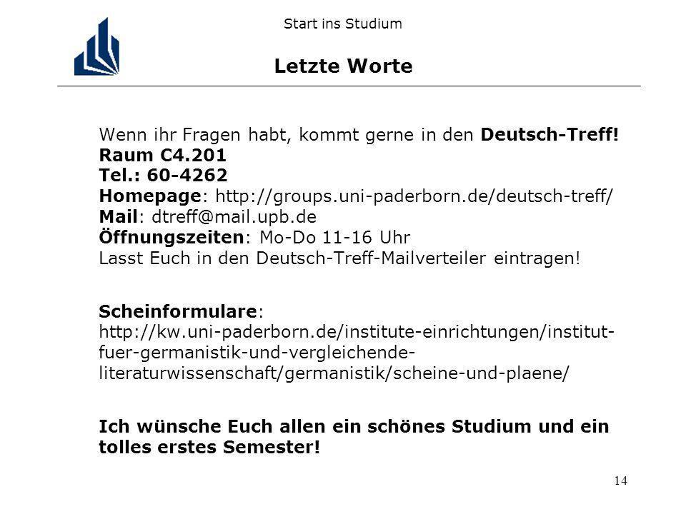 14 Start ins Studium Letzte Worte Wenn ihr Fragen habt, kommt gerne in den Deutsch-Treff! Raum C4.201 Tel.: 60-4262 Homepage: http://groups.uni-paderb