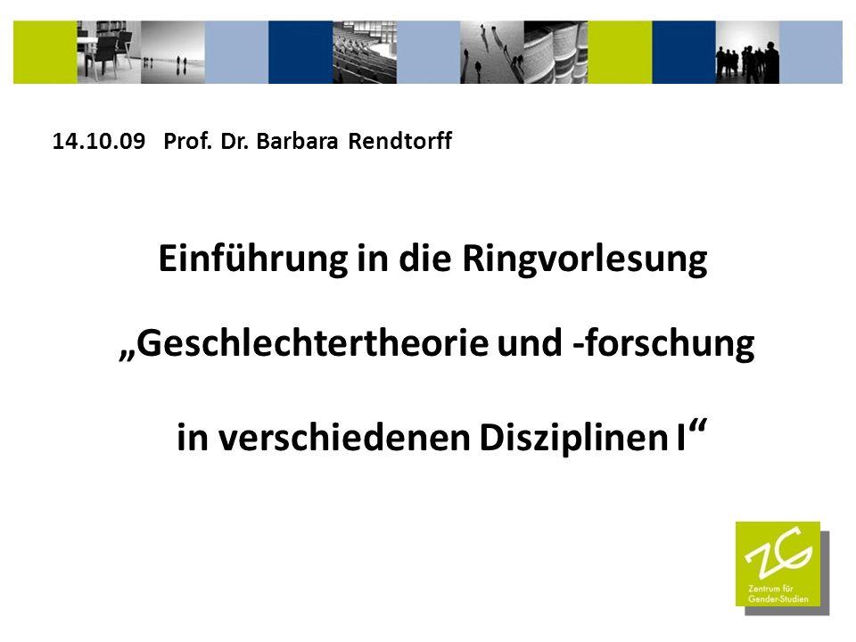 14.10.09 Prof. Dr. Barbara Rendtorff Einführung in die Ringvorlesung Geschlechtertheorie und -forschung in verschiedenen Disziplinen I