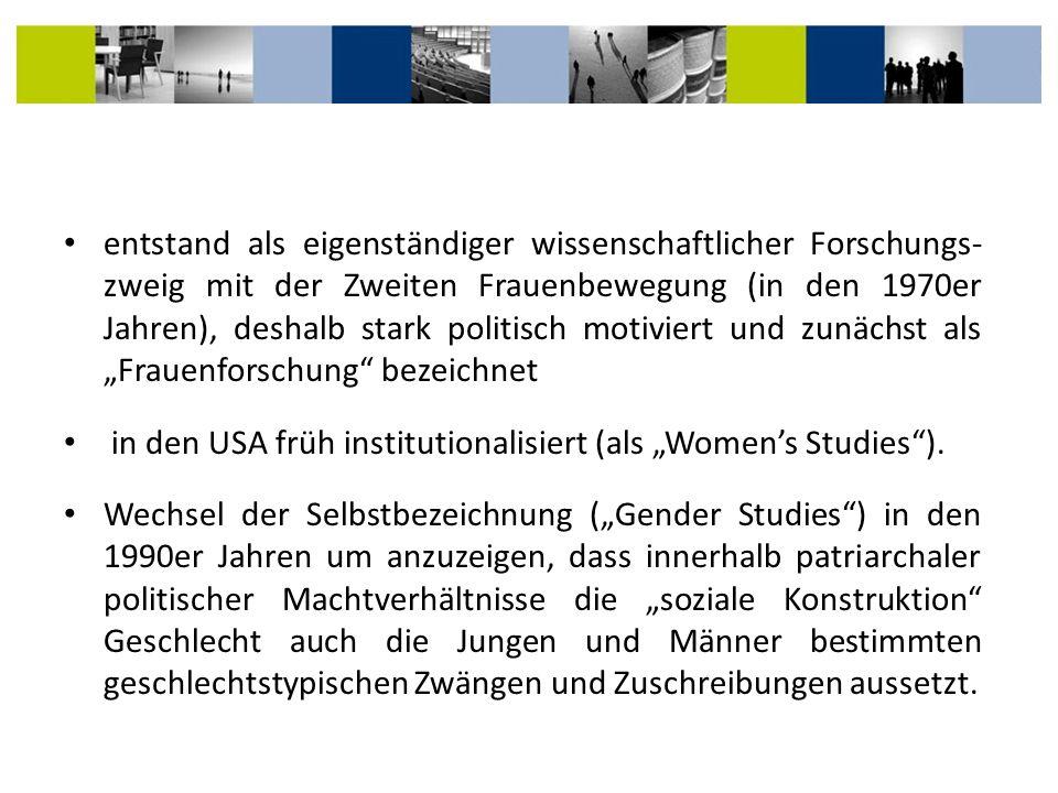 entstand als eigenständiger wissenschaftlicher Forschungs- zweig mit der Zweiten Frauenbewegung (in den 1970er Jahren), deshalb stark politisch motivi