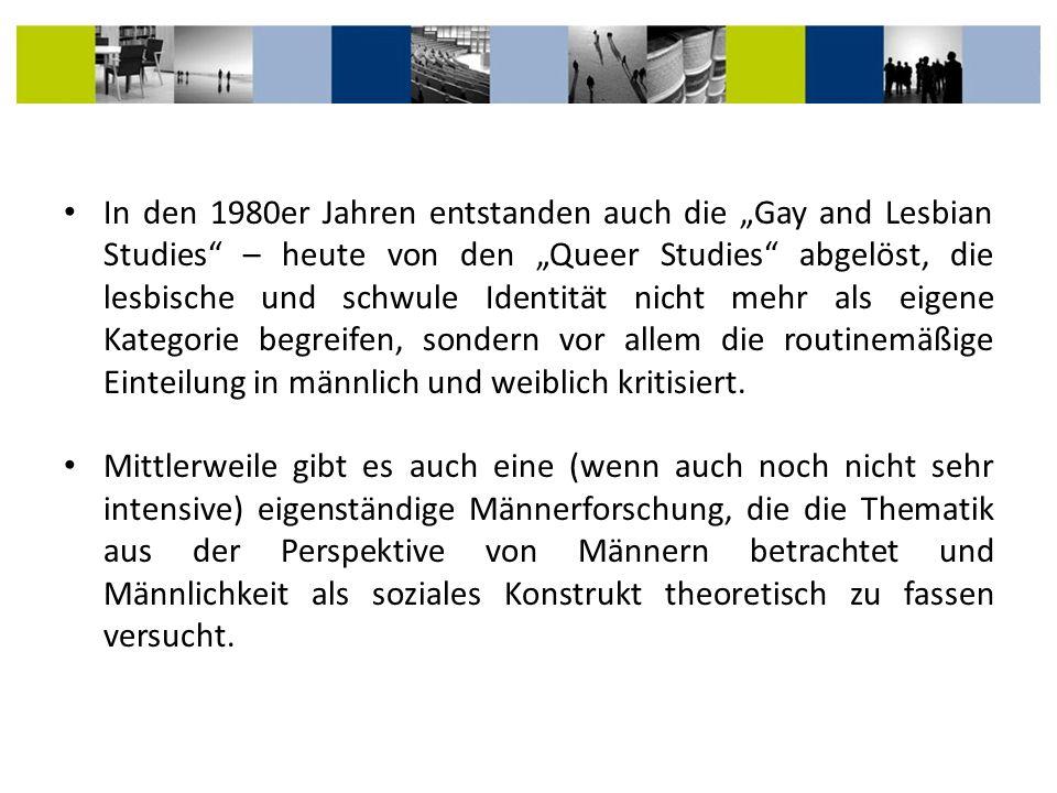 In den 1980er Jahren entstanden auch die Gay and Lesbian Studies – heute von den Queer Studies abgelöst, die lesbische und schwule Identität nicht meh