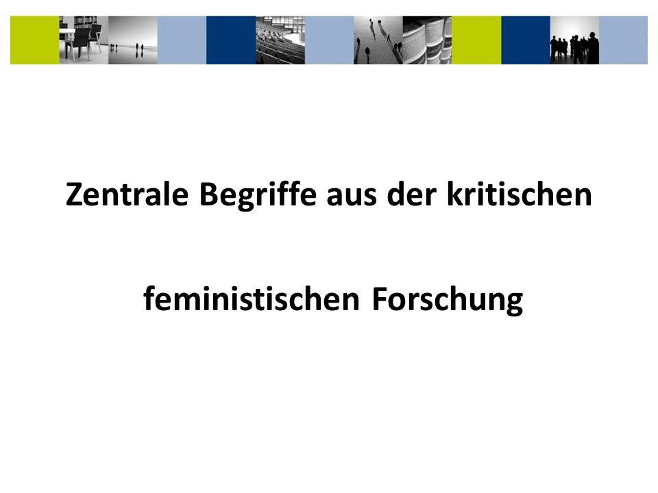Zentrale Begriffe aus der kritischen feministischen Forschung