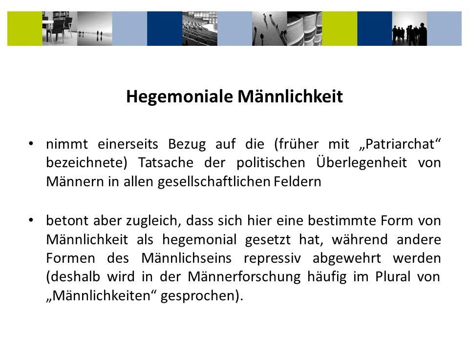 Hegemoniale Männlichkeit nimmt einerseits Bezug auf die (früher mit Patriarchat bezeichnete) Tatsache der politischen Überlegenheit von Männern in all