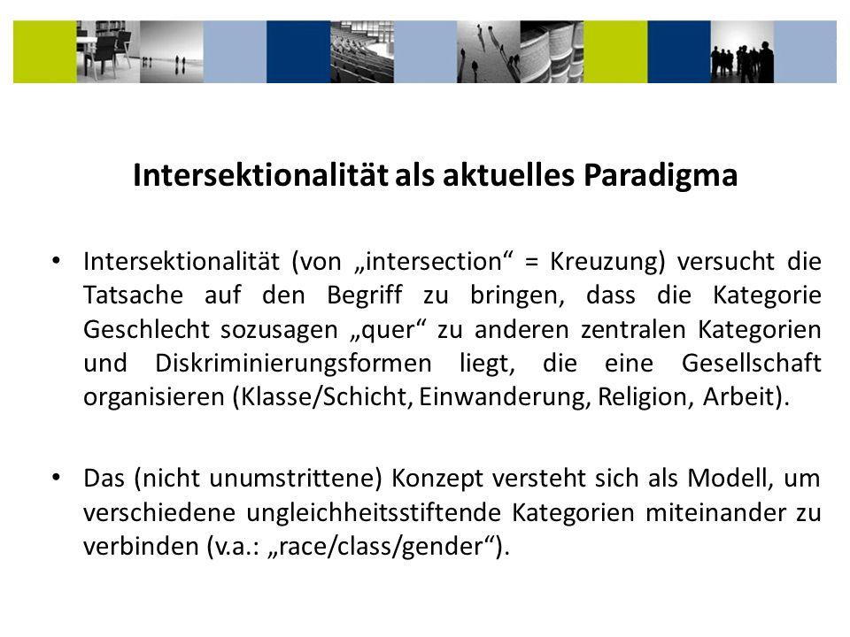 Intersektionalität als aktuelles Paradigma Intersektionalität (von intersection = Kreuzung) versucht die Tatsache auf den Begriff zu bringen, dass die