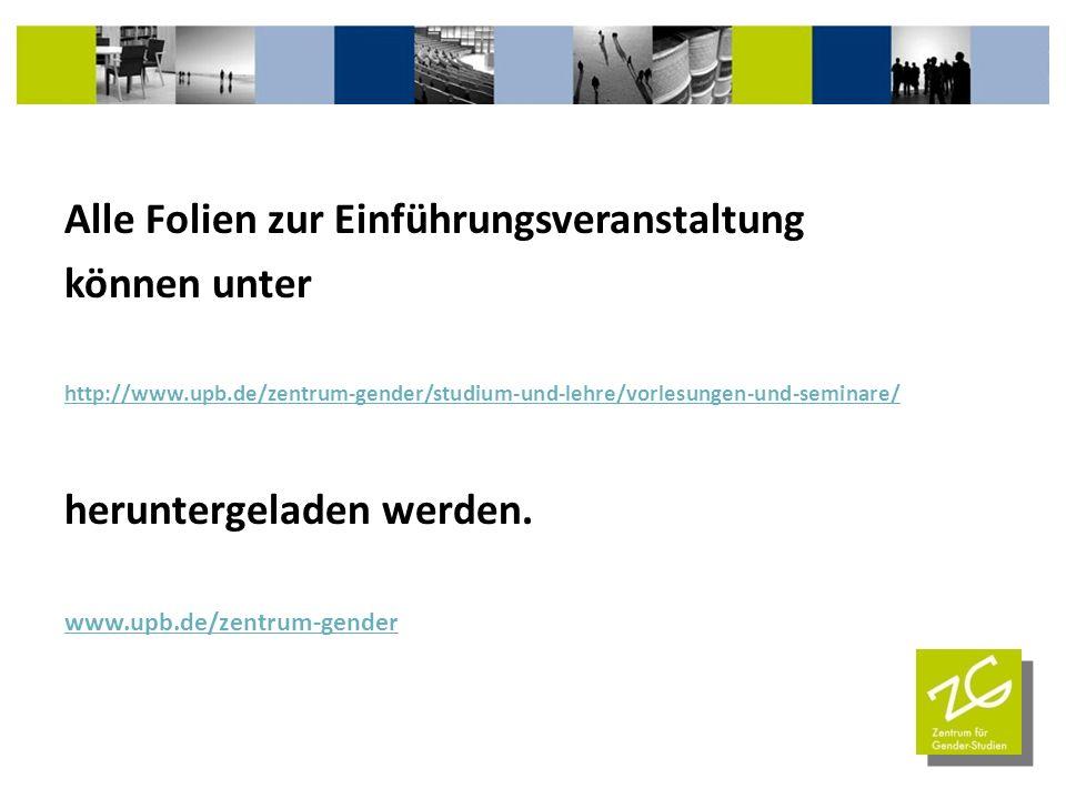 Alle Folien zur Einführungsveranstaltung können unter http://www.upb.de/zentrum-gender/studium-und-lehre/vorlesungen-und-seminare/ heruntergeladen wer