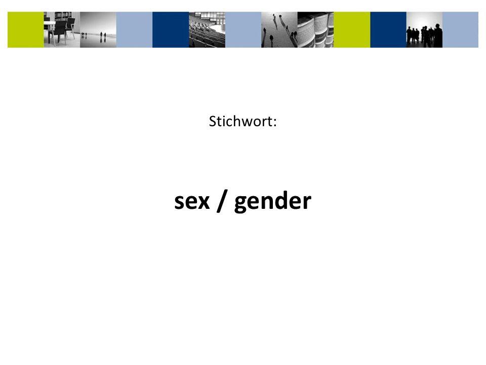 Stichwort: sex / gender