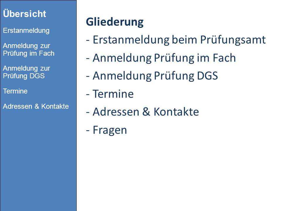 Gliederung - Erstanmeldung beim Prüfungsamt - Anmeldung Prüfung im Fach - Anmeldung Prüfung DGS - Termine - Adressen & Kontakte - Fragen Übersicht Ers