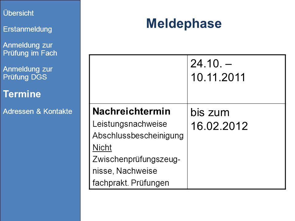 Meldephase 24.10. – 10.11.2011 Nachreichtermin Leistungsnachweise Abschlussbescheinigung Nicht Zwischenprüfungszeug- nisse, Nachweise fachprakt. Prüfu