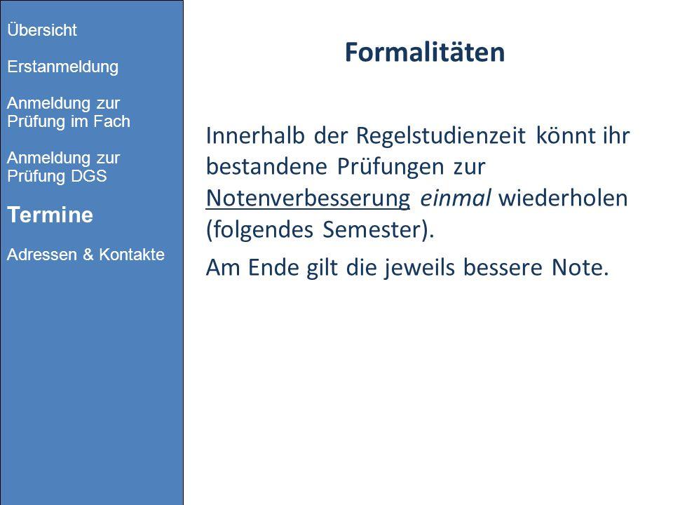 Formalitäten Innerhalb der Regelstudienzeit könnt ihr bestandene Prüfungen zur Notenverbesserung einmal wiederholen (folgendes Semester). Am Ende gilt