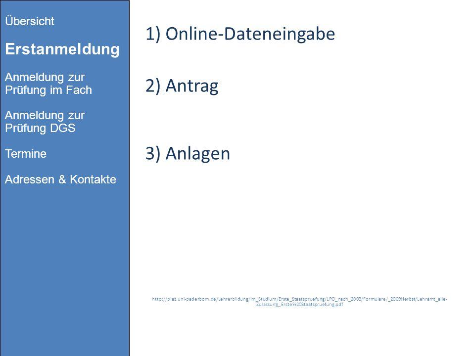 1) Online-Dateneingabe 2) Antrag 3) Anlagen http://plaz.uni-paderborn.de/Lehrerbildung/Im_Studium/Erste_Staatspruefung/LPO_nach_2003/Formulare/_2009He