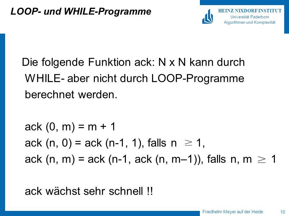Friedhelm Meyer auf der Heide 10 HEINZ NIXDORF INSTITUT Universität Paderborn Algorithmen und Komplexität LOOP- und WHILE-Programme Die folgende Funkt