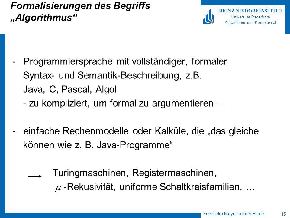 Friedhelm Meyer auf der Heide 15 HEINZ NIXDORF INSTITUT Universität Paderborn Algorithmen und Komplexität Formalisierungen des Begriffs Algorithmus -P