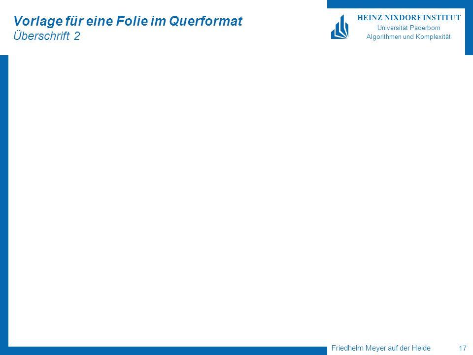 Friedhelm Meyer auf der Heide 17 HEINZ NIXDORF INSTITUT Universität Paderborn Algorithmen und Komplexität Vorlage für eine Folie im Querformat Übersch