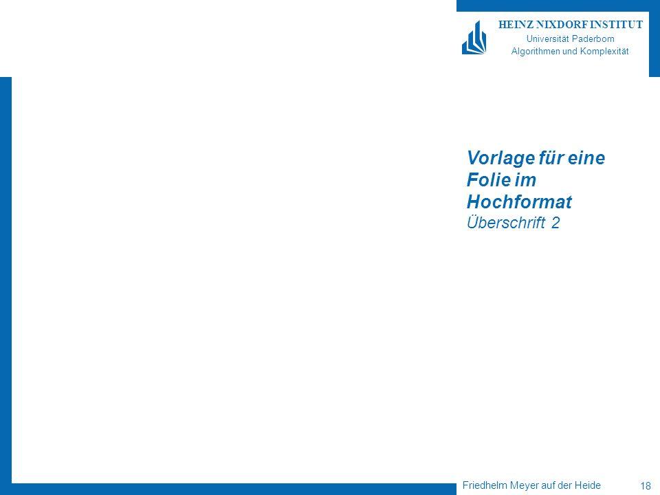 Friedhelm Meyer auf der Heide 18 HEINZ NIXDORF INSTITUT Universität Paderborn Algorithmen und Komplexität Vorlage für eine Folie im Hochformat Überschrift 2