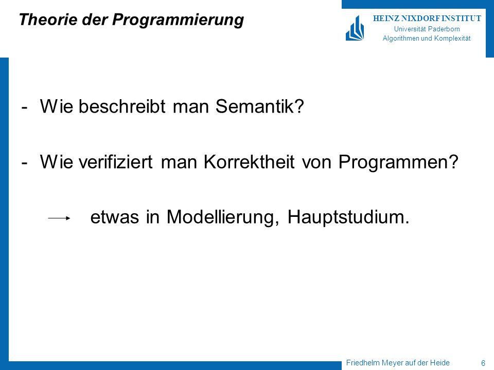 Friedhelm Meyer auf der Heide 6 HEINZ NIXDORF INSTITUT Universität Paderborn Algorithmen und Komplexität Theorie der Programmierung -Wie beschreibt ma