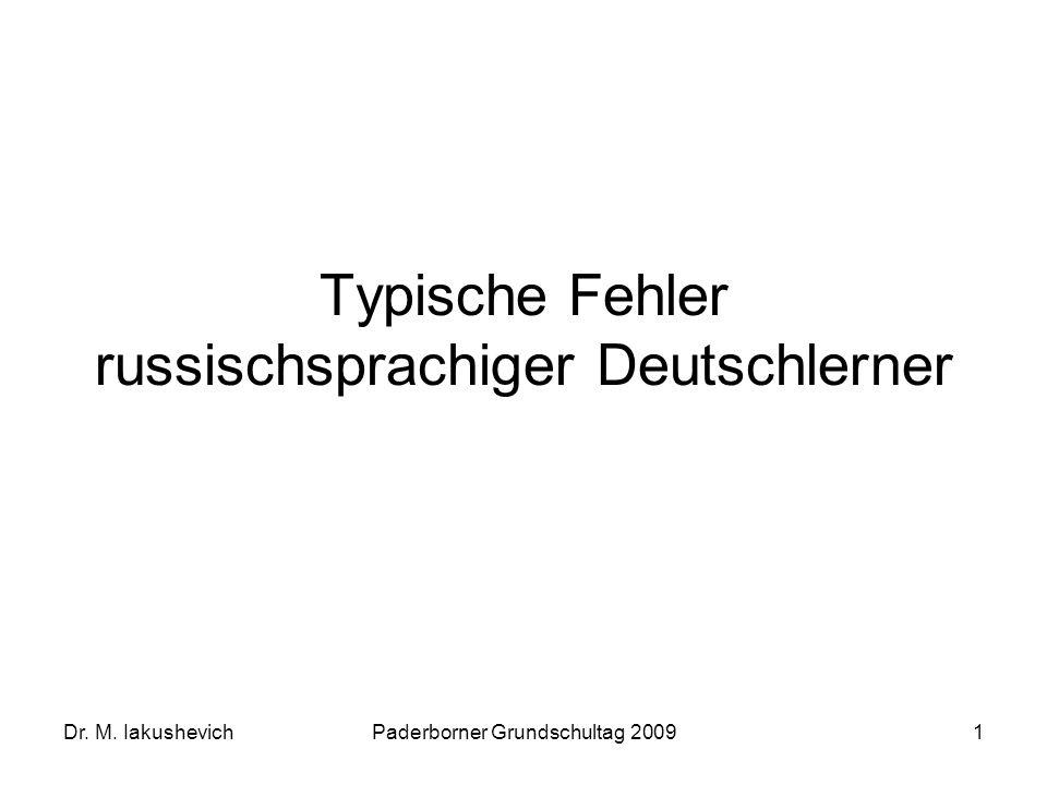 Dr. M. IakushevichPaderborner Grundschultag 20091 Typische Fehler russischsprachiger Deutschlerner