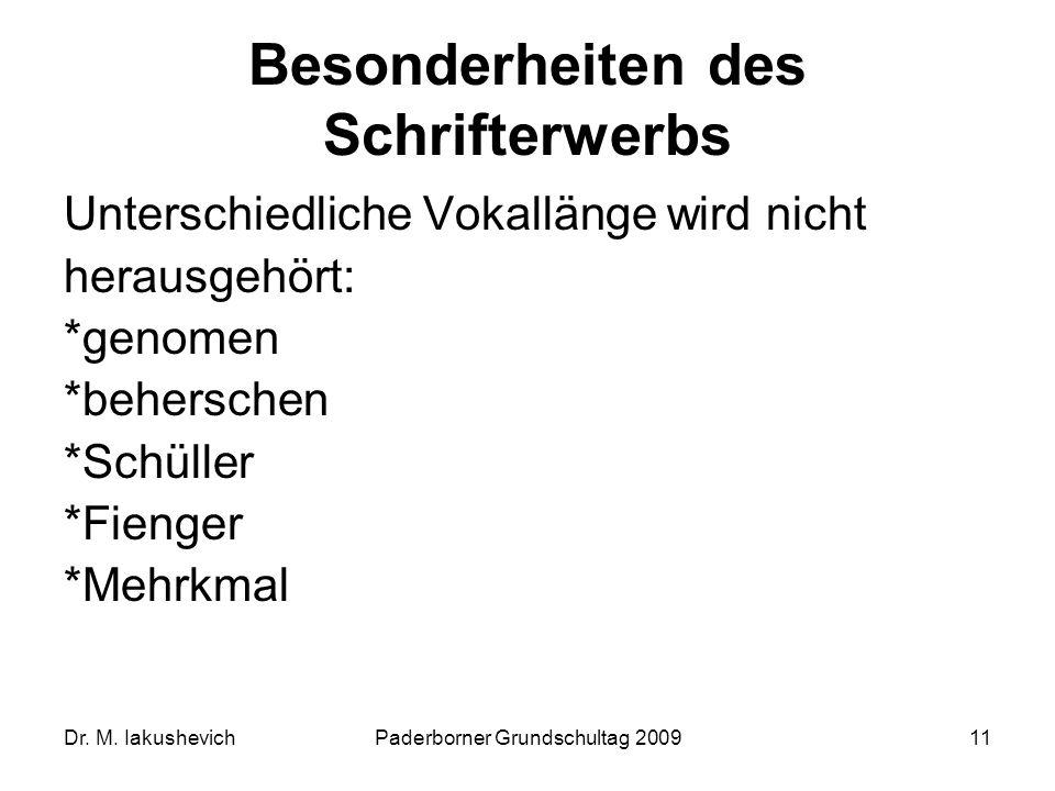 Dr. M. IakushevichPaderborner Grundschultag 200911 Besonderheiten des Schrifterwerbs Unterschiedliche Vokallänge wird nicht herausgehört: *genomen *be
