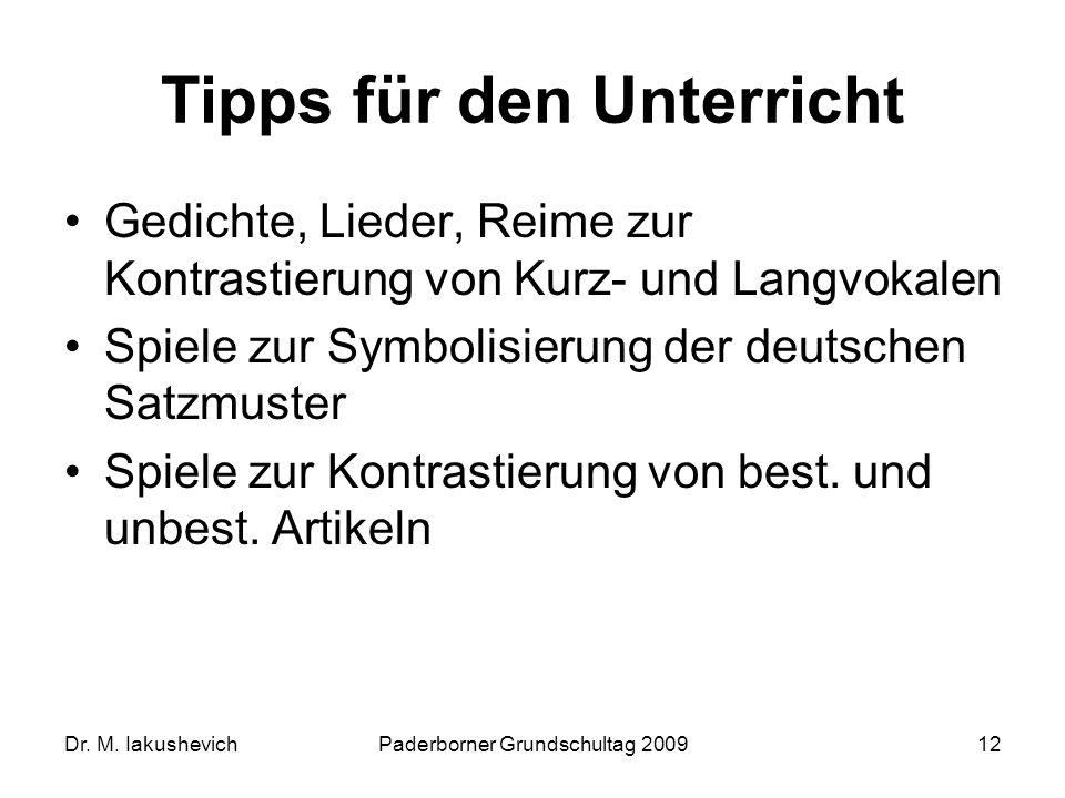 Dr. M. IakushevichPaderborner Grundschultag 200912 Tipps für den Unterricht Gedichte, Lieder, Reime zur Kontrastierung von Kurz- und Langvokalen Spiel