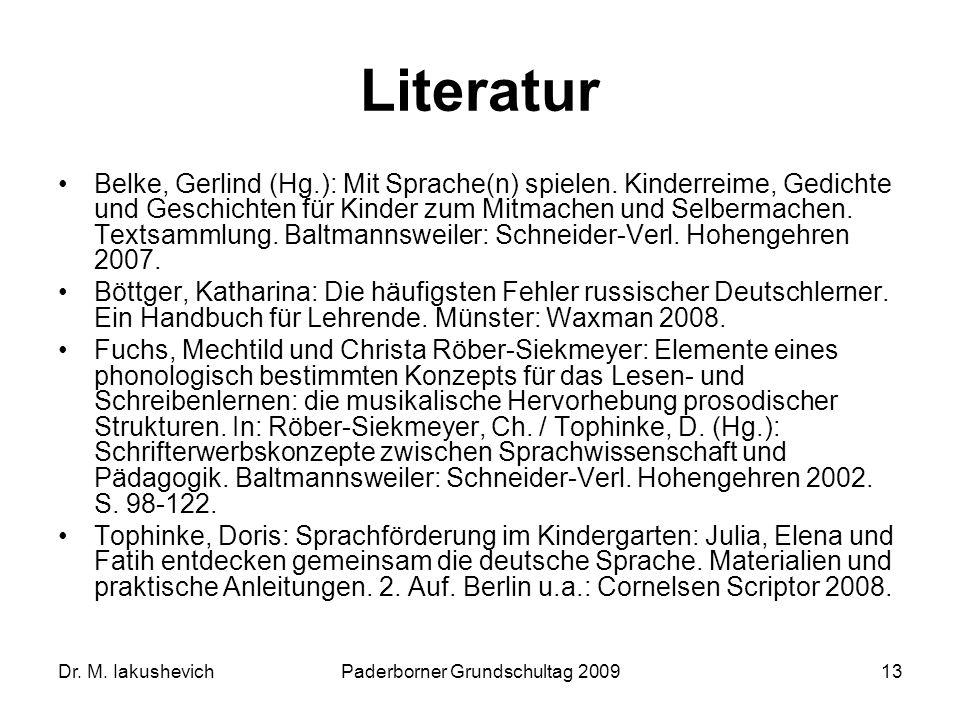 Dr. M. IakushevichPaderborner Grundschultag 200913 Literatur Belke, Gerlind (Hg.): Mit Sprache(n) spielen. Kinderreime, Gedichte und Geschichten für K