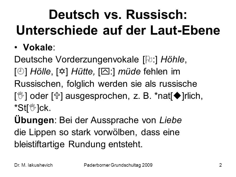 Dr. M. IakushevichPaderborner Grundschultag 20092 Deutsch vs. Russisch: Unterschiede auf der Laut-Ebene Vokale: Deutsche Vorderzungenvokale [ :] Höhle