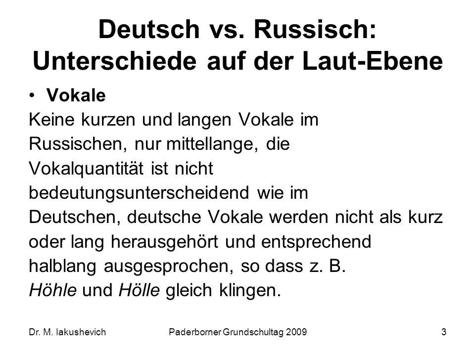 Dr. M. IakushevichPaderborner Grundschultag 20093 Deutsch vs. Russisch: Unterschiede auf der Laut-Ebene Vokale Keine kurzen und langen Vokale im Russi