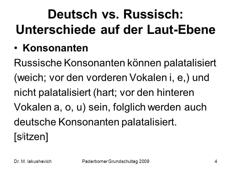Dr. M. IakushevichPaderborner Grundschultag 20094 Deutsch vs. Russisch: Unterschiede auf der Laut-Ebene Konsonanten Russische Konsonanten können palat