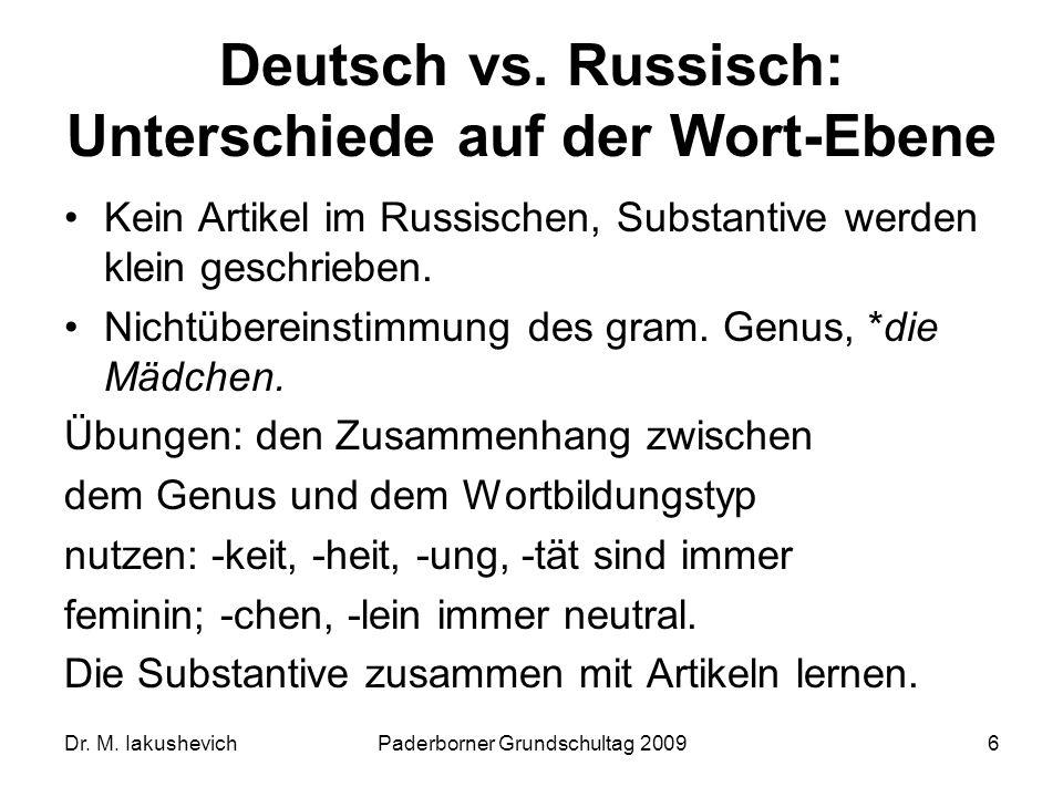 Dr. M. IakushevichPaderborner Grundschultag 20096 Deutsch vs. Russisch: Unterschiede auf der Wort-Ebene Kein Artikel im Russischen, Substantive werden