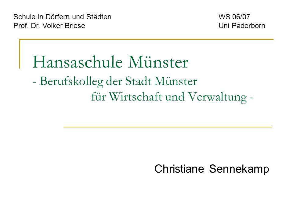 Hansaschule Münster - Berufskolleg der Stadt Münster für Wirtschaft und Verwaltung - Christiane Sennekamp Schule in Dörfern und StädtenWS 06/07 Prof.