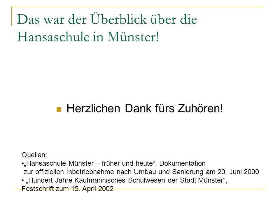 Das war der Überblick über die Hansaschule in Münster! Herzlichen Dank fürs Zuhören! Quellen: Hansaschule Münster – früher und heute, Dokumentation zu