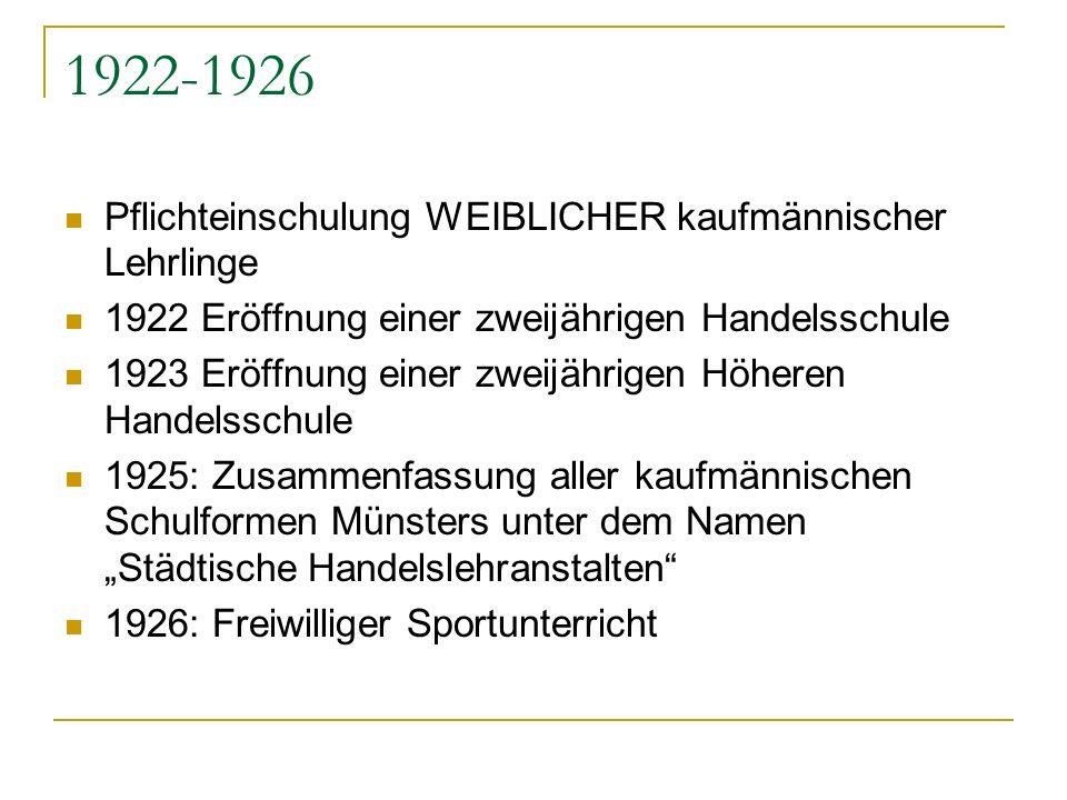 1922-1926 Pflichteinschulung WEIBLICHER kaufmännischer Lehrlinge 1922 Eröffnung einer zweijährigen Handelsschule 1923 Eröffnung einer zweijährigen Höh
