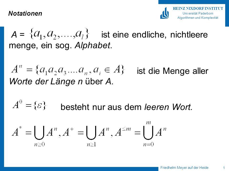 Friedhelm Meyer auf der Heide 1 HEINZ NIXDORF INSTITUT Universität Paderborn Algorithmen und Komplexität Notationen A = ist eine endliche, nichtleere menge, ein sog.
