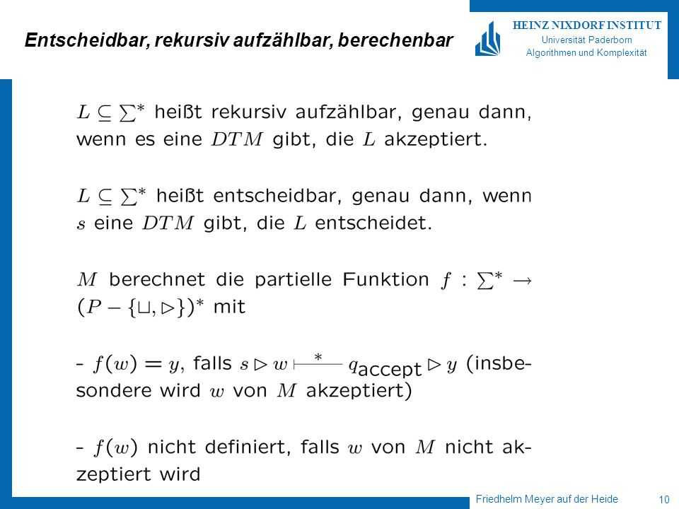 Friedhelm Meyer auf der Heide 10 HEINZ NIXDORF INSTITUT Universität Paderborn Algorithmen und Komplexität Entscheidbar, rekursiv aufzählbar, berechenbar