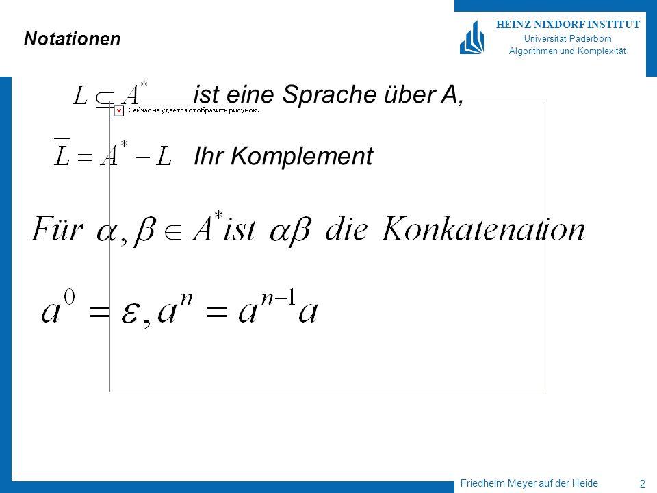 Friedhelm Meyer auf der Heide 2 HEINZ NIXDORF INSTITUT Universität Paderborn Algorithmen und Komplexität Notationen ist eine Sprache über A, Ihr Komplement
