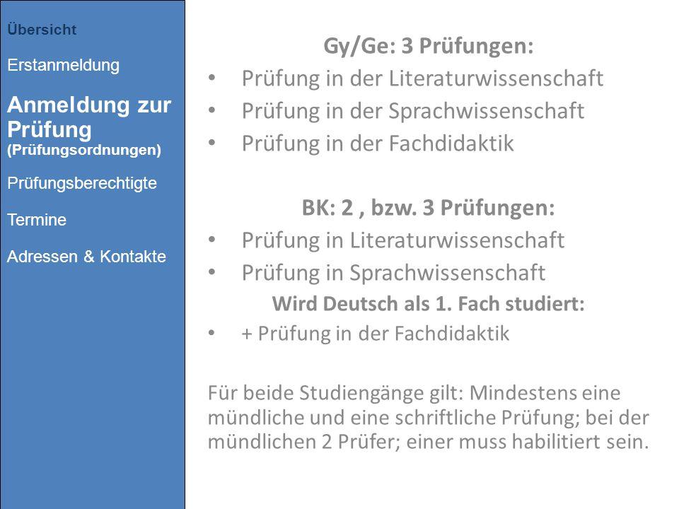 Gy/Ge: 3 Prüfungen: Prüfung in der Literaturwissenschaft Prüfung in der Sprachwissenschaft Prüfung in der Fachdidaktik BK: 2, bzw. 3 Prüfungen: Prüfun