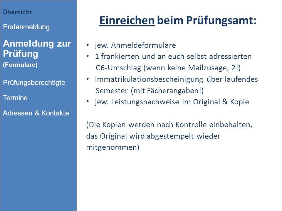 Einreichen beim Prüfungsamt: jew. Anmeldeformulare 1 frankierten und an euch selbst adressierten C6-Umschlag (wenn keine Mailzusage, 2!) Immatrikulati