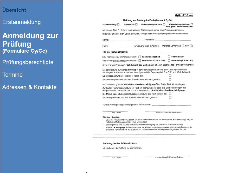 Übersicht Erstanmeldung Anmeldung zur Prüfung (Formulare Gy/Ge) Prüfungsberechtigte Termine Adressen & Kontakte