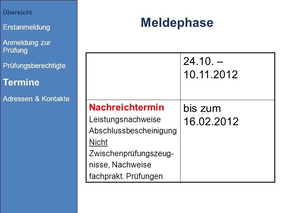 Meldephase 24.10. – 10.11.2012 Nachreichtermin Leistungsnachweise Abschlussbescheinigung Nicht Zwischenprüfungszeug- nisse, Nachweise fachprakt. Prüfu