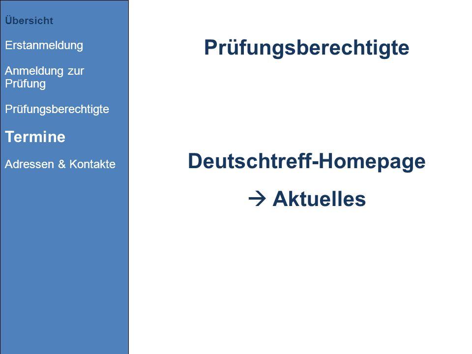Übersicht Erstanmeldung Anmeldung zur Prüfung Prüfungsberechtigte Termine Adressen & Kontakte Prüfungsberechtigte Deutschtreff-Homepage Aktuelles