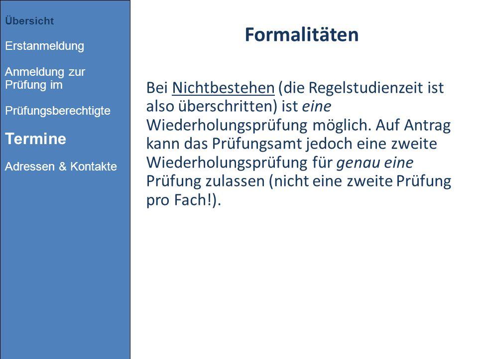 Formalitäten Bei Nichtbestehen (die Regelstudienzeit ist also überschritten) ist eine Wiederholungsprüfung möglich. Auf Antrag kann das Prüfungsamt je