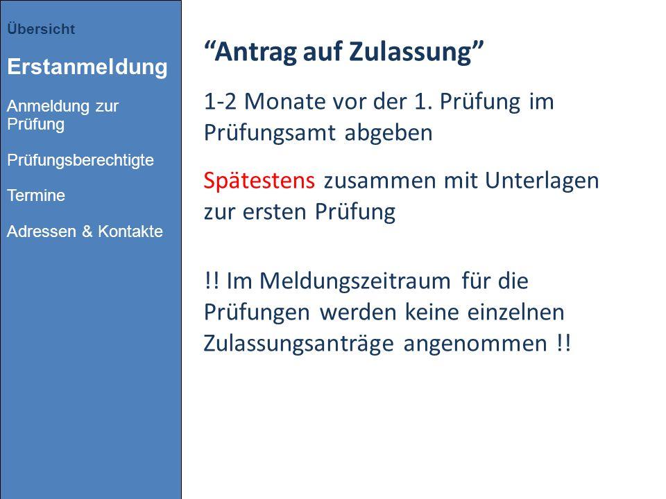 Antrag auf Zulassung 1-2 Monate vor der 1. Prüfung im Prüfungsamt abgeben Spätestens zusammen mit Unterlagen zur ersten Prüfung !! Im Meldungszeitraum