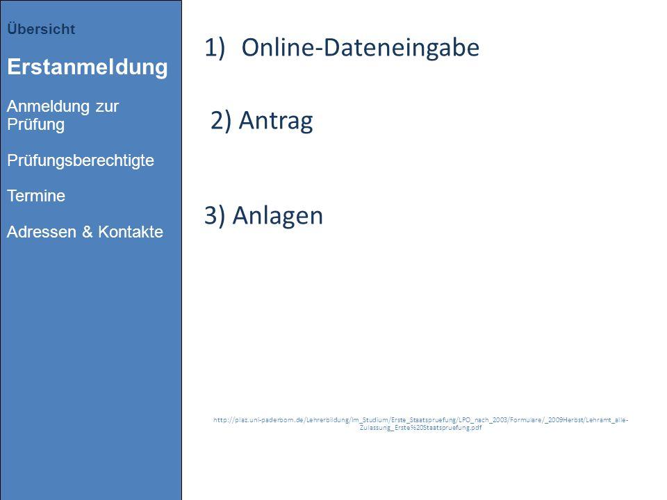 1)Online-Dateneingabe 2) Antrag 3) Anlagen http://plaz.uni-paderborn.de/Lehrerbildung/Im_Studium/Erste_Staatspruefung/LPO_nach_2003/Formulare/_2009Her