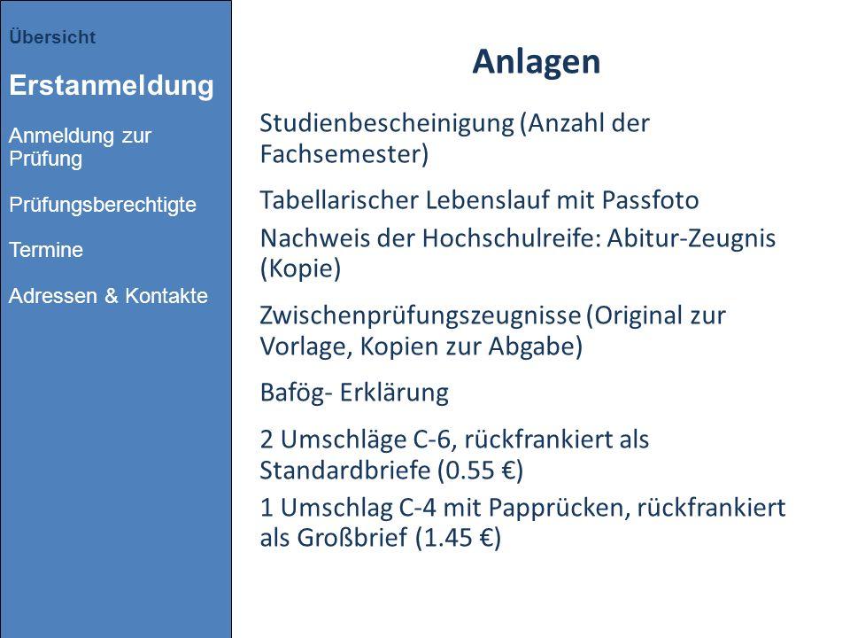 Anlagen Studienbescheinigung (Anzahl der Fachsemester) Tabellarischer Lebenslauf mit Passfoto Nachweis der Hochschulreife: Abitur-Zeugnis (Kopie) Zwis